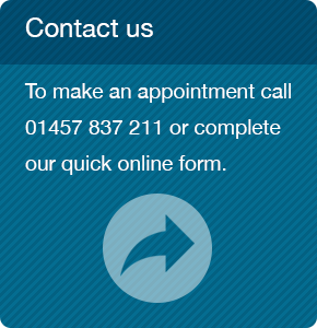 To make an appointment call 01457 837 211 or complete our quick online form.